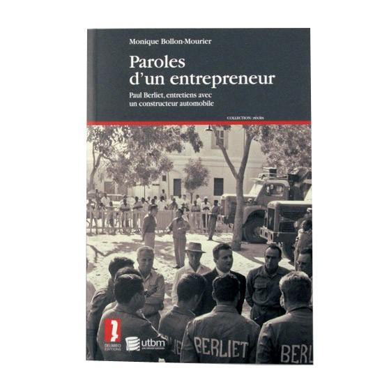 """Livre """"Paroles d'un Entrepreneur, Paul Berliet"""" de Monique Bollon Mourier - Éditions Delibreo - 2008"""