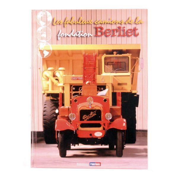 """Livre """"Les Fabuleux Camions de la Fondation Berliet"""" de Pascal Stich Editions France Route- 2006"""