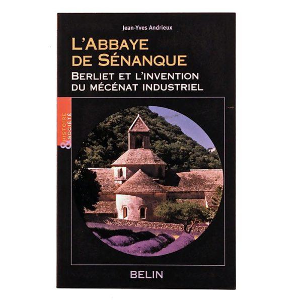 """Livre """"L'Abbaye de Sénanque"""" Berliet et l'invention du Mécénat Industriel de Jean-Yves Andrieux"""